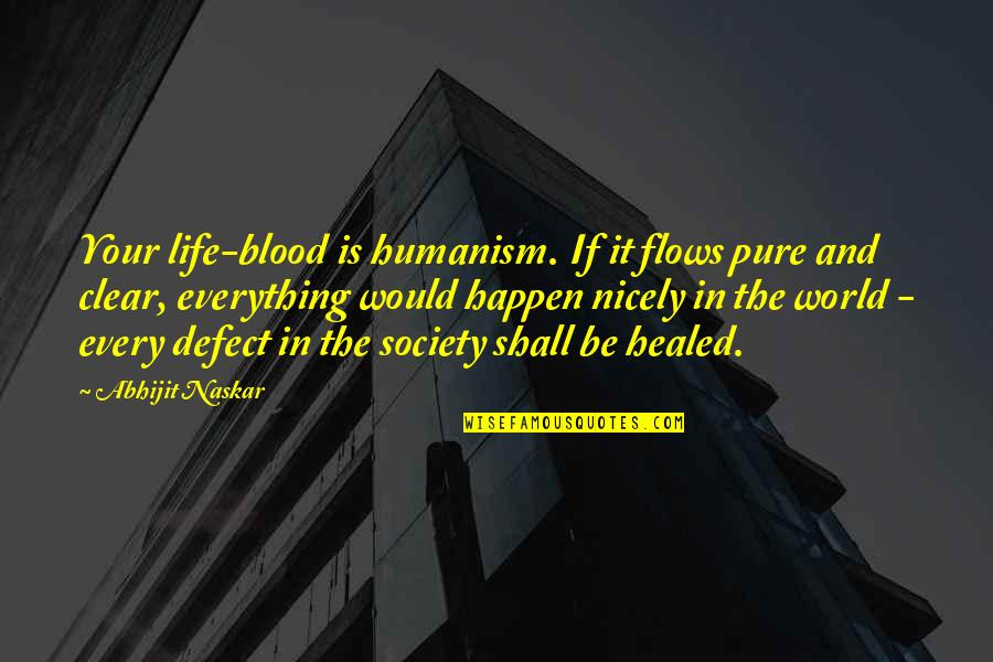 Principles Of Life Quotes By Abhijit Naskar: Your life-blood is humanism. If it flows pure