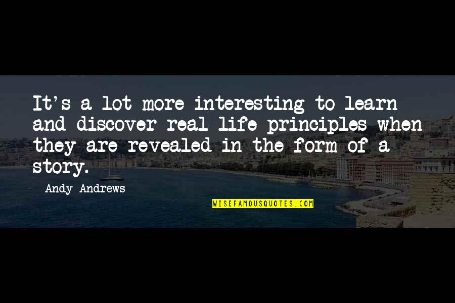 Principles Of Life Quotes By Andy Andrews: It's a lot more interesting to learn and