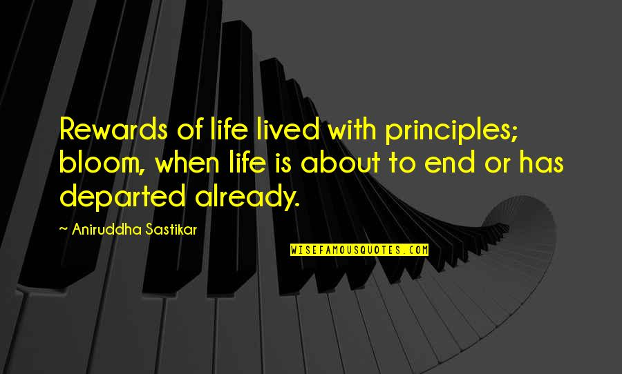 Principles Of Life Quotes By Aniruddha Sastikar: Rewards of life lived with principles; bloom, when