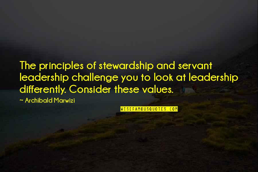 Principles Of Life Quotes By Archibald Marwizi: The principles of stewardship and servant leadership challenge