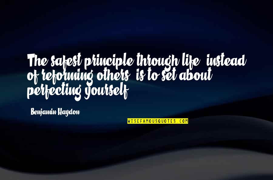 Principles Of Life Quotes By Benjamin Haydon: The safest principle through life, instead of reforming