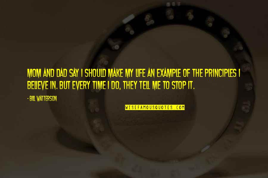 Principles Of Life Quotes By Bill Watterson: Mom and dad say I should make my