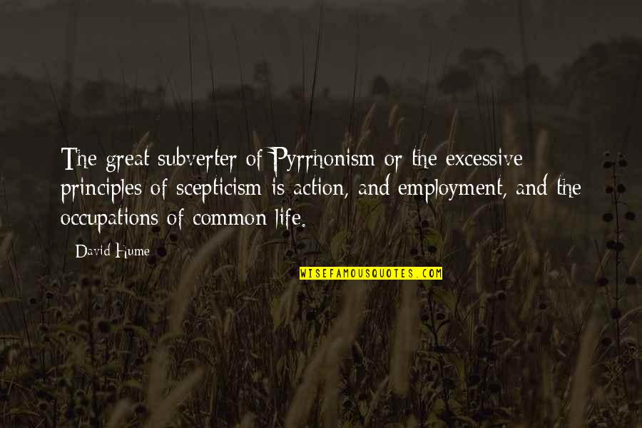 Principles Of Life Quotes By David Hume: The great subverter of Pyrrhonism or the excessive