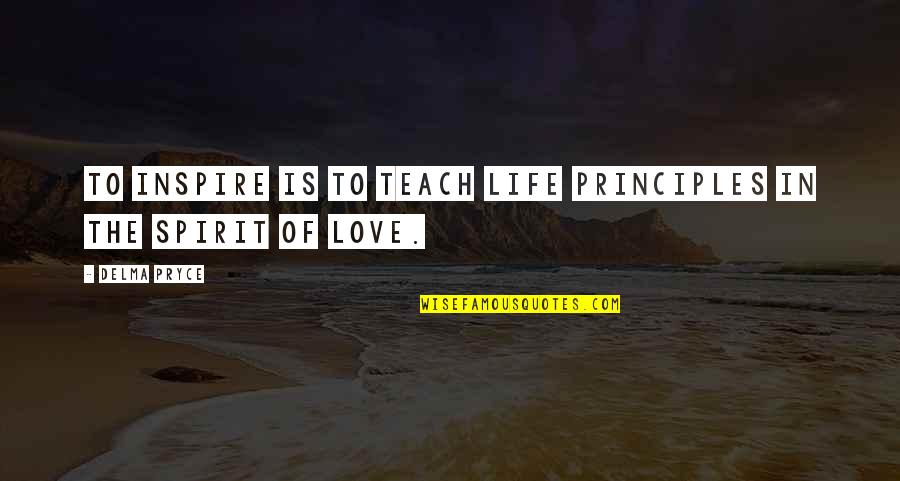 Principles Of Life Quotes By Delma Pryce: To inspire is to teach life principles in