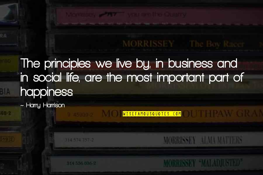 Principles Of Life Quotes By Harry Harrison: The principles we live by, in business and