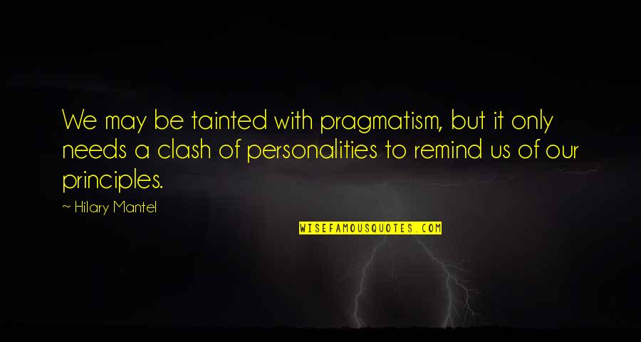 Principles Of Life Quotes By Hilary Mantel: We may be tainted with pragmatism, but it