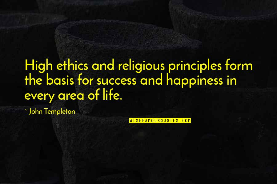 Principles Of Life Quotes By John Templeton: High ethics and religious principles form the basis
