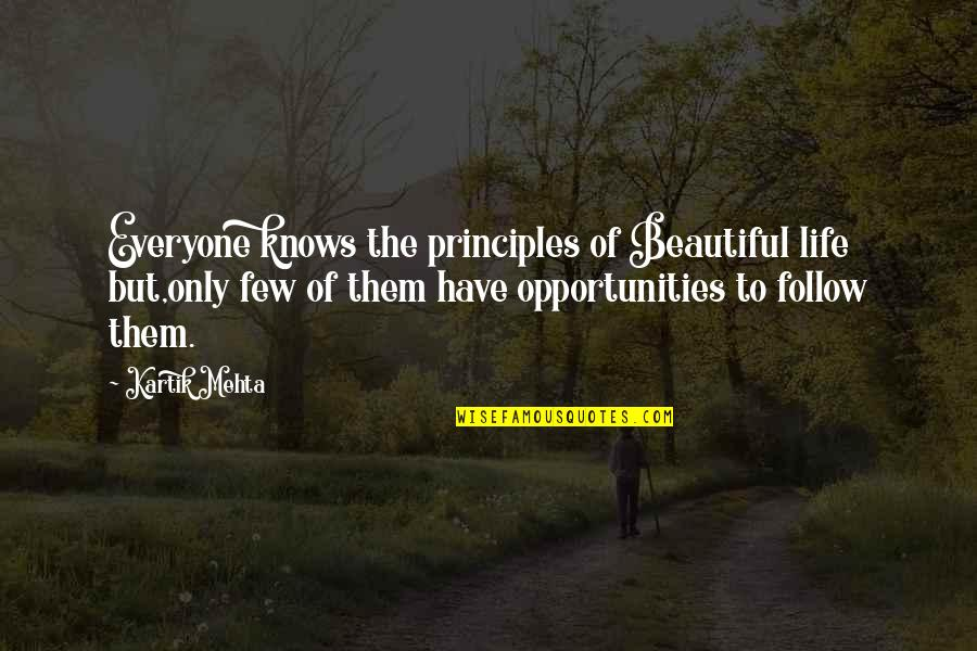 Principles Of Life Quotes By Kartik Mehta: Everyone knows the principles of Beautiful life but,only