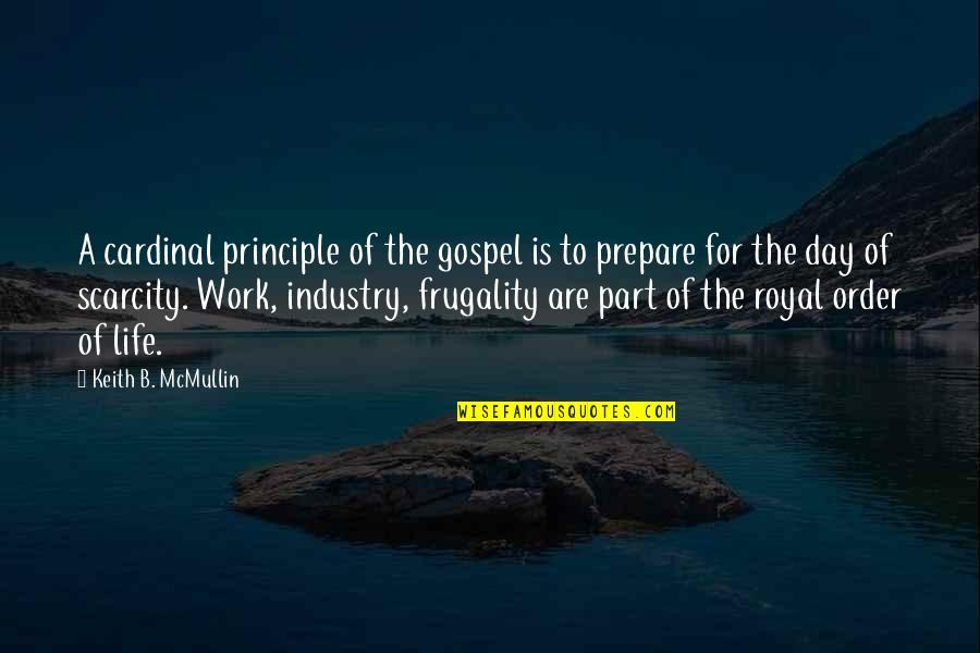 Principles Of Life Quotes By Keith B. McMullin: A cardinal principle of the gospel is to