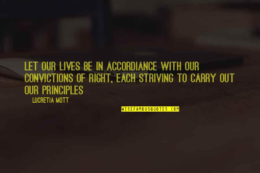 Principles Of Life Quotes By Lucretia Mott: Let our lives be in accordiance with our