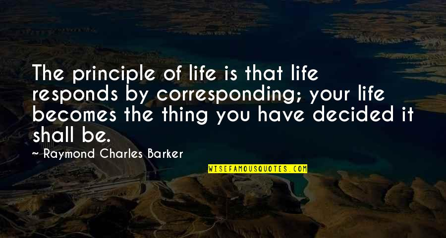 Principles Of Life Quotes By Raymond Charles Barker: The principle of life is that life responds