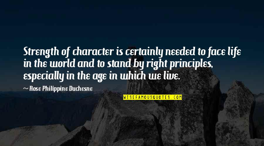 Principles Of Life Quotes By Rose Philippine Duchesne: Strength of character is certainly needed to face