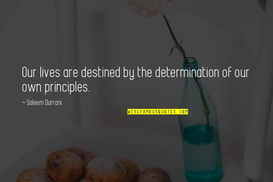 Principles Of Life Quotes By Saleem Durrani: Our lives are destined by the determination of
