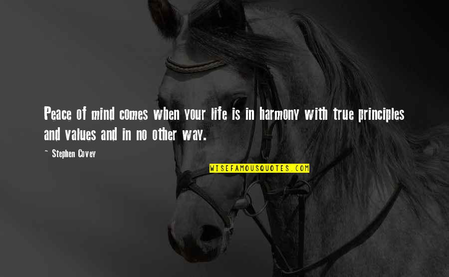 Principles Of Life Quotes By Stephen Covey: Peace of mind comes when your life is