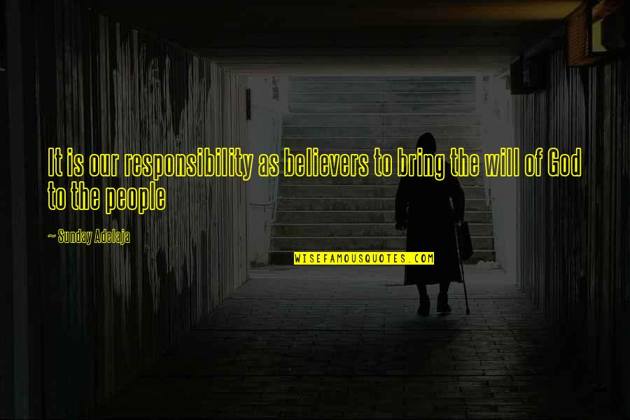 Principles Of Life Quotes By Sunday Adelaja: It is our responsibility as believers to bring