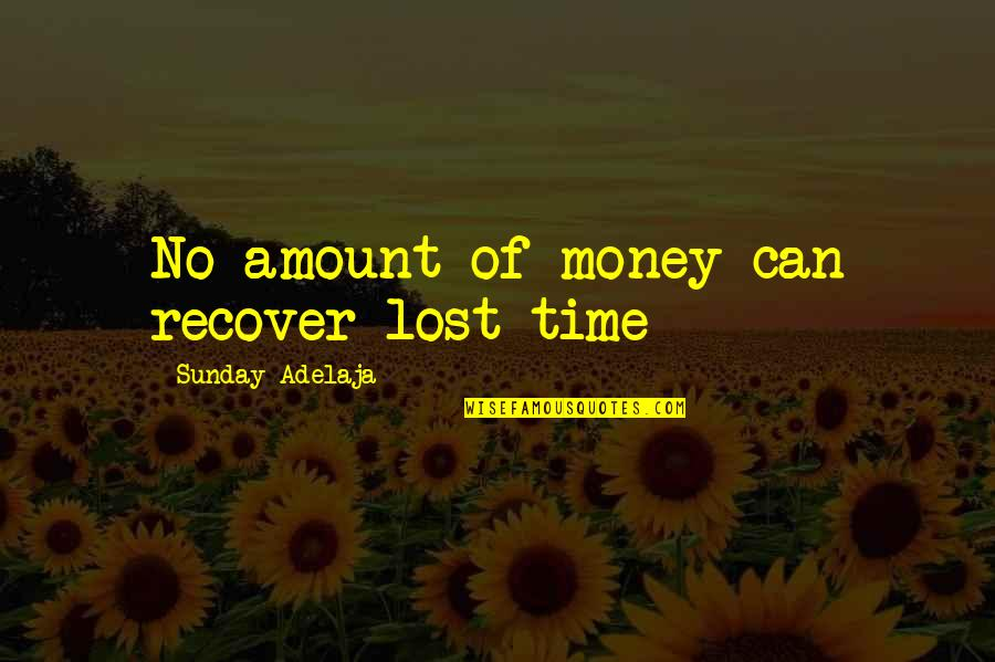 Principles Of Life Quotes By Sunday Adelaja: No amount of money can recover lost time