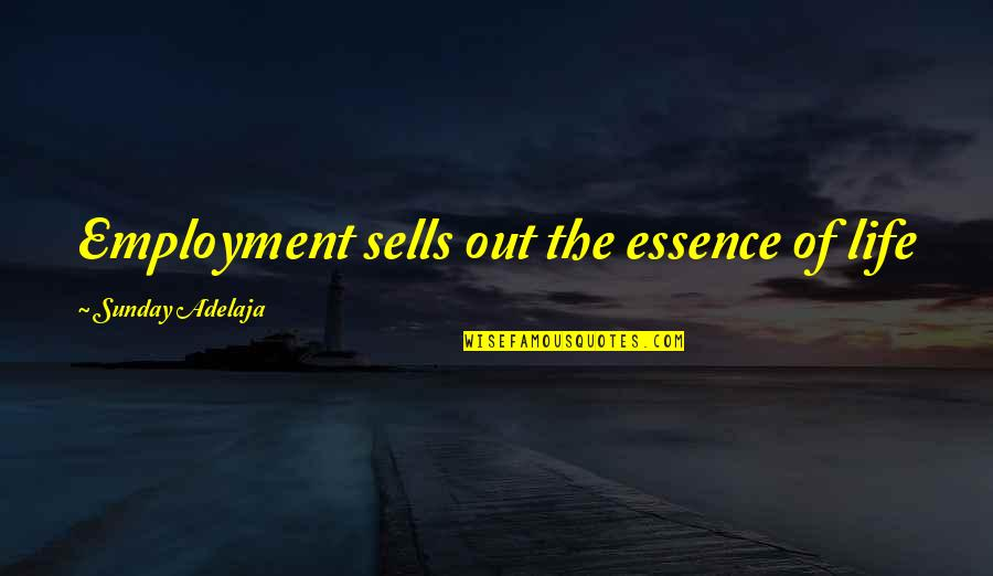 Principles Of Life Quotes By Sunday Adelaja: Employment sells out the essence of life