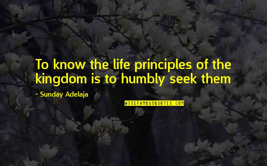 Principles Of Life Quotes By Sunday Adelaja: To know the life principles of the kingdom