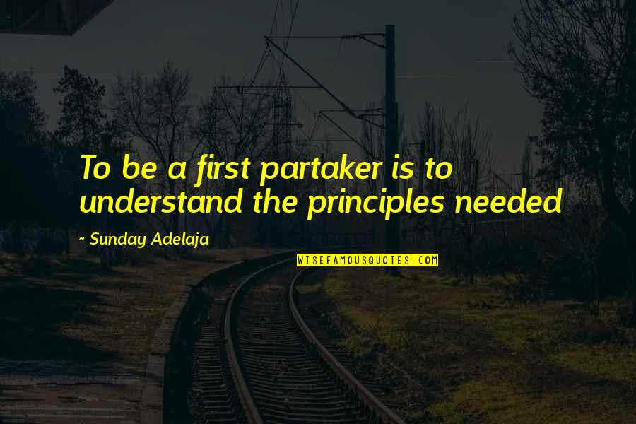 Principles Of Life Quotes By Sunday Adelaja: To be a first partaker is to understand