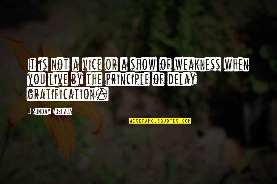 Principles Of Life Quotes By Sunday Adelaja: It is not a vice or a show