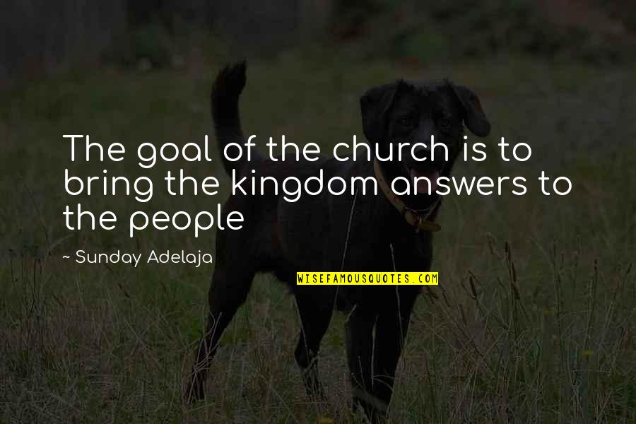 Principles Of Life Quotes By Sunday Adelaja: The goal of the church is to bring
