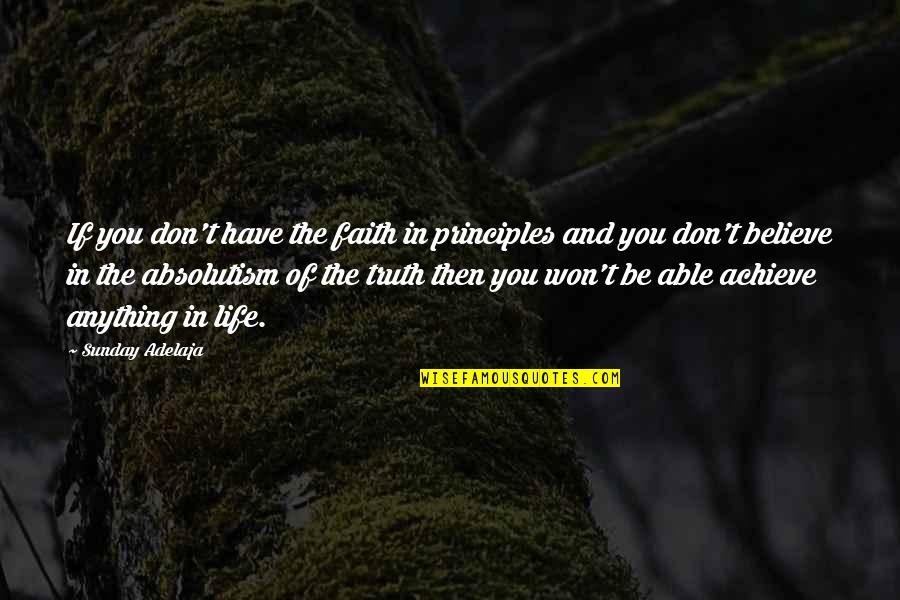 Principles Of Life Quotes By Sunday Adelaja: If you don't have the faith in principles
