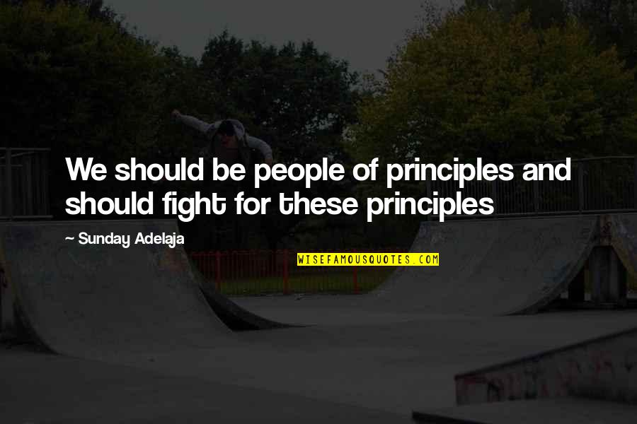 Principles Of Life Quotes By Sunday Adelaja: We should be people of principles and should