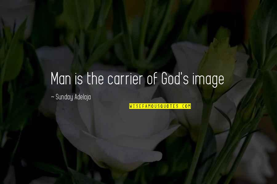 Principles Of Life Quotes By Sunday Adelaja: Man is the carrier of God's image