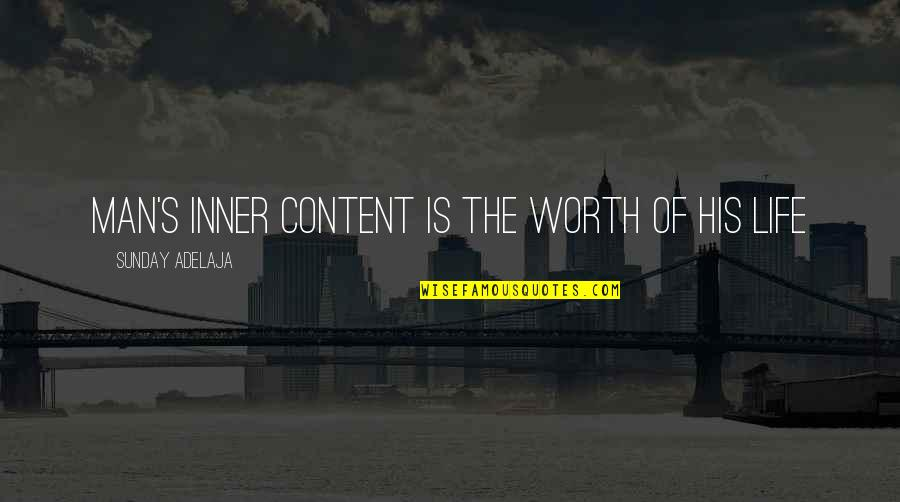 Principles Of Life Quotes By Sunday Adelaja: Man's inner content is the worth of his