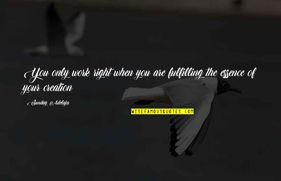 Principles Of Life Quotes By Sunday Adelaja: You only work right when you are fulfilling