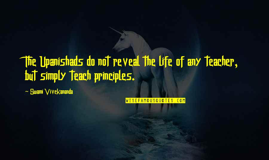 Principles Of Life Quotes By Swami Vivekananda: The Upanishads do not reveal the life of