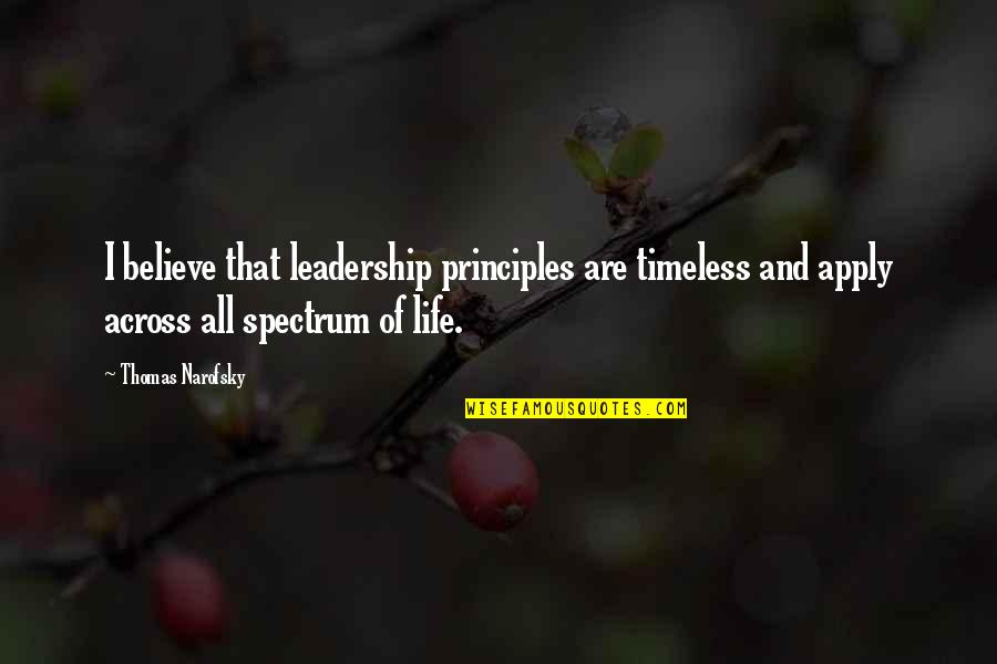 Principles Of Life Quotes By Thomas Narofsky: I believe that leadership principles are timeless and
