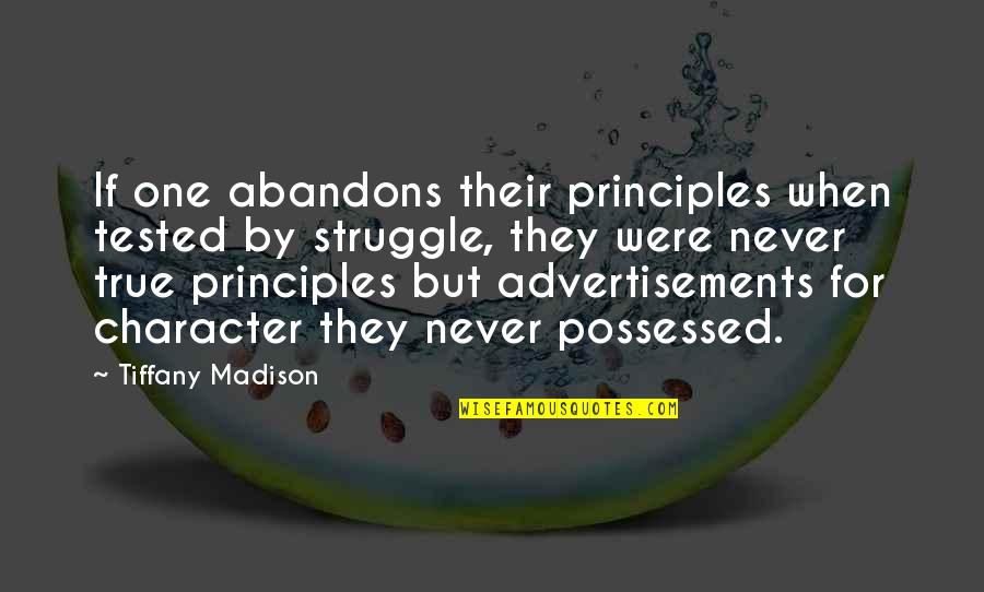Principles Of Life Quotes By Tiffany Madison: If one abandons their principles when tested by