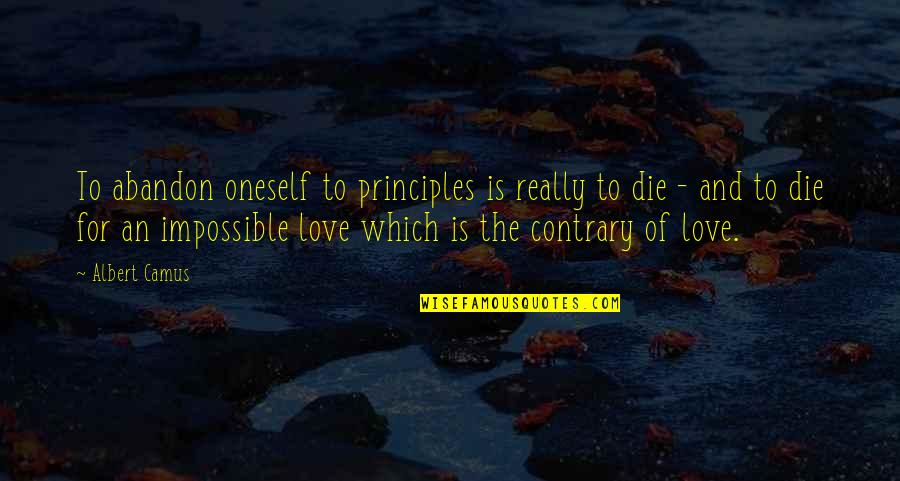 Principles Quotes By Albert Camus: To abandon oneself to principles is really to