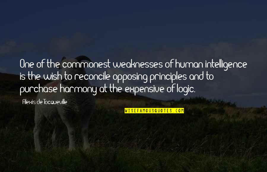Principles Quotes By Alexis De Tocqueville: One of the commonest weaknesses of human intelligence