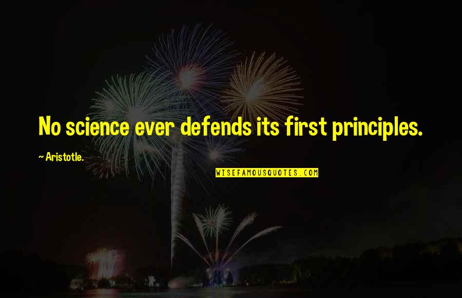 Principles Quotes By Aristotle.: No science ever defends its first principles.