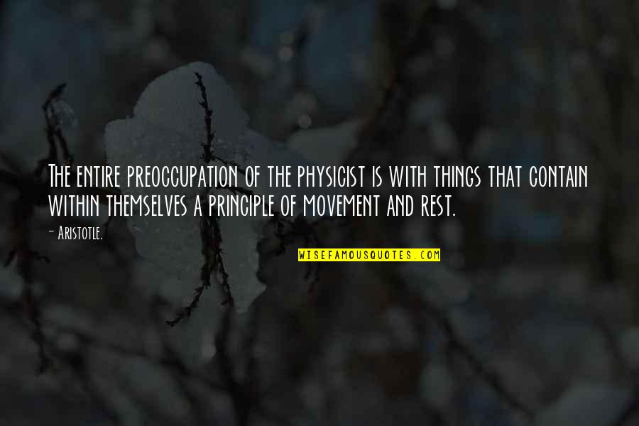 Principles Quotes By Aristotle.: The entire preoccupation of the physicist is with