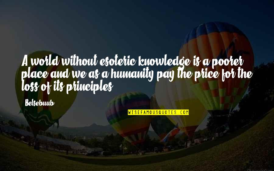 Principles Quotes By Belsebuub: A world without esoteric knowledge is a poorer