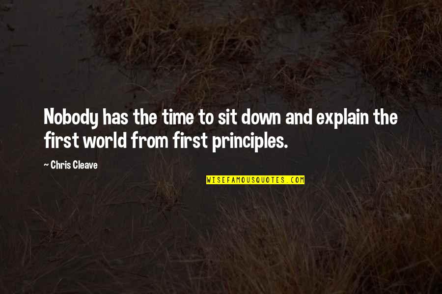 Principles Quotes By Chris Cleave: Nobody has the time to sit down and