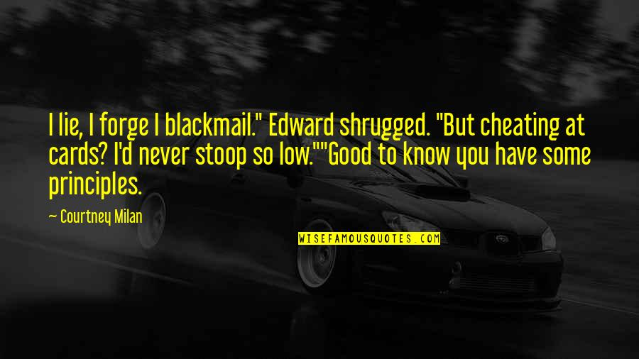 """Principles Quotes By Courtney Milan: I lie, I forge I blackmail."""" Edward shrugged."""