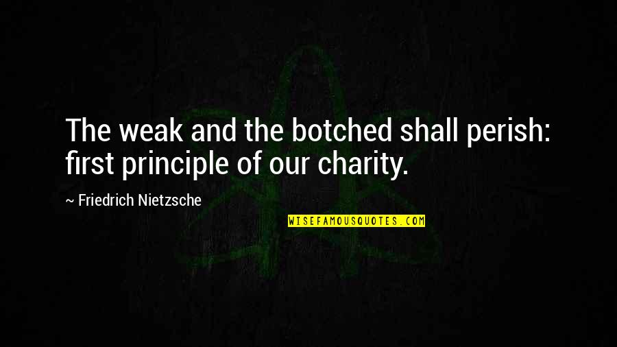 Principles Quotes By Friedrich Nietzsche: The weak and the botched shall perish: first