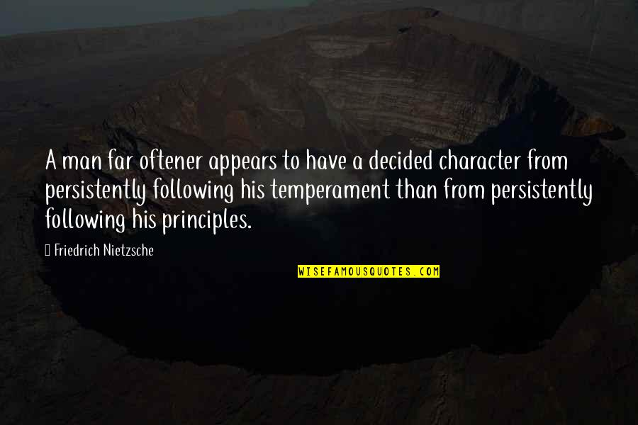 Principles Quotes By Friedrich Nietzsche: A man far oftener appears to have a
