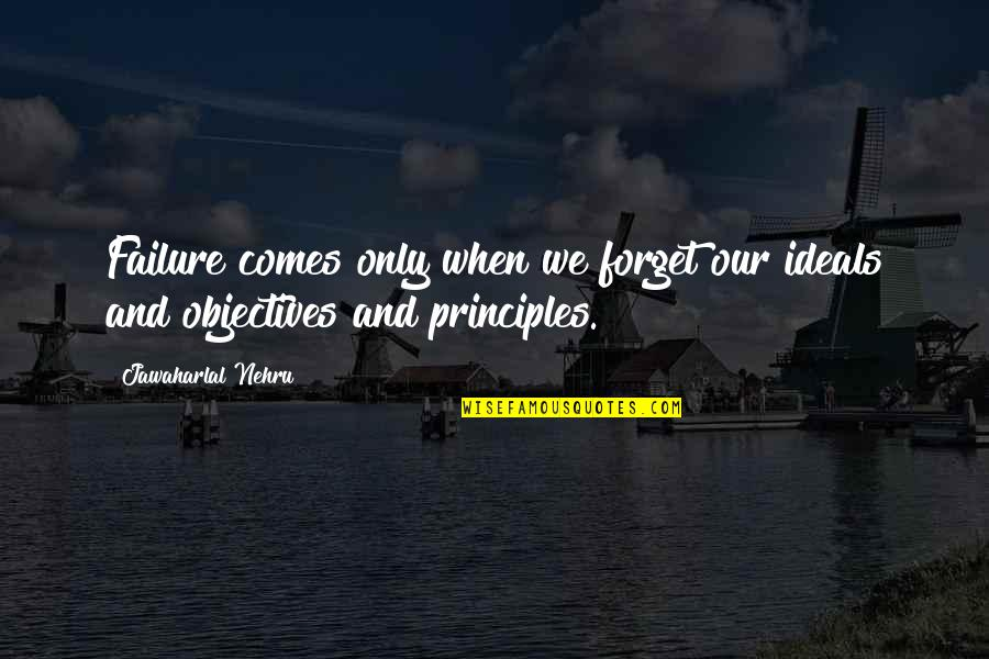 Principles Quotes By Jawaharlal Nehru: Failure comes only when we forget our ideals