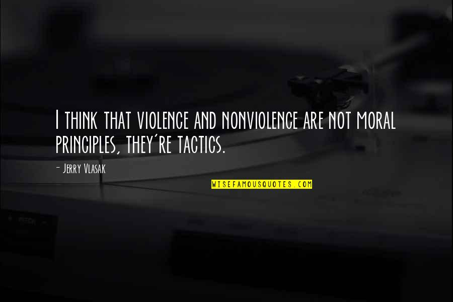Principles Quotes By Jerry Vlasak: I think that violence and nonviolence are not