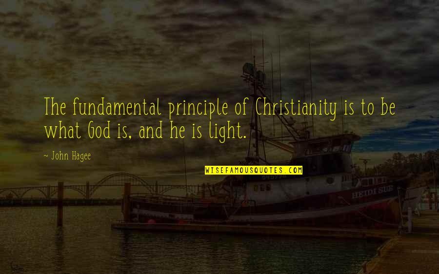 Principles Quotes By John Hagee: The fundamental principle of Christianity is to be