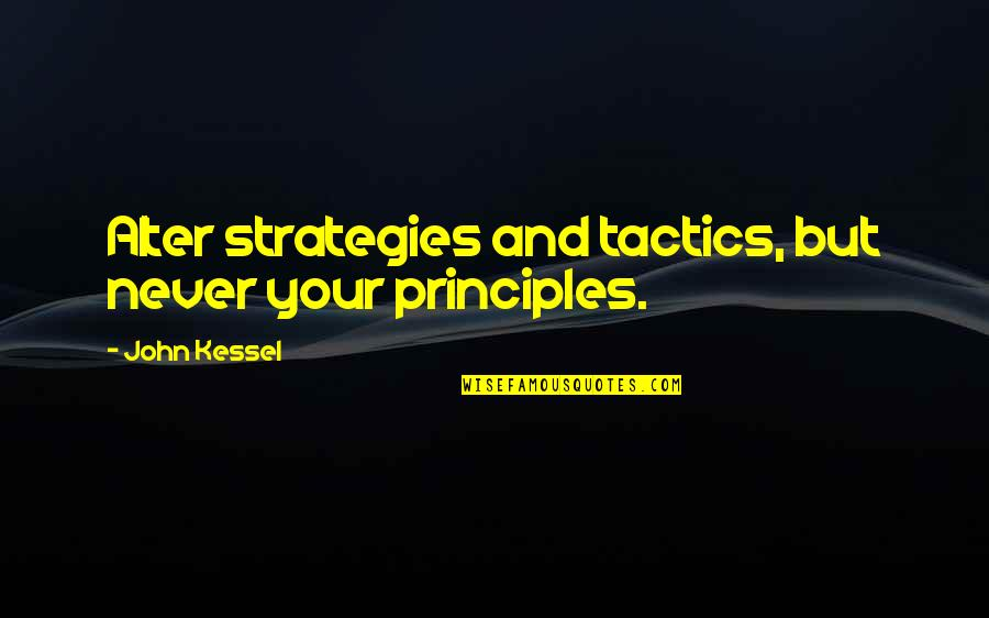 Principles Quotes By John Kessel: Alter strategies and tactics, but never your principles.