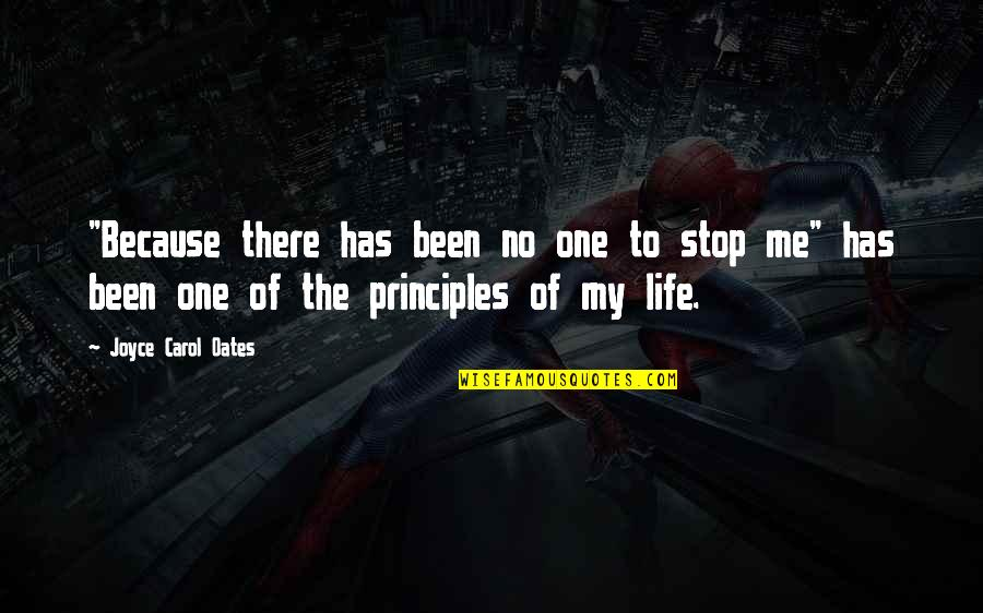 """Principles Quotes By Joyce Carol Oates: """"Because there has been no one to stop"""