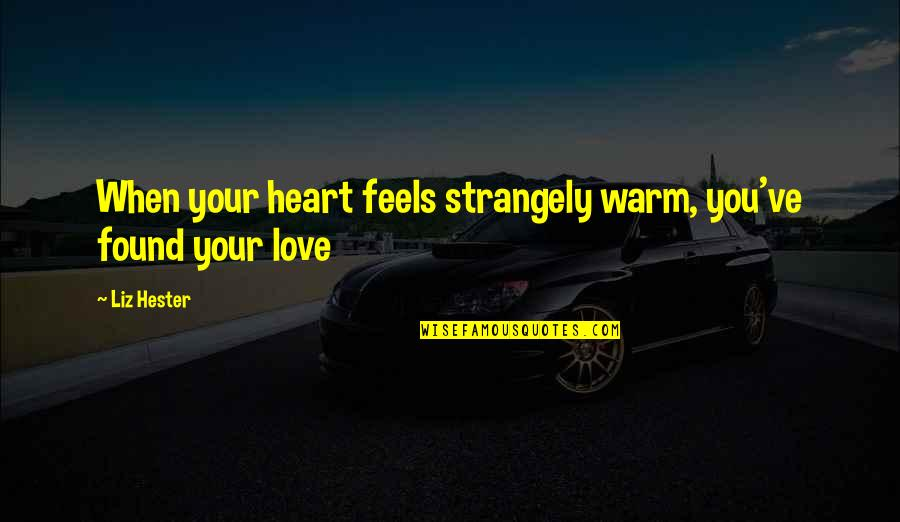 Principles Quotes By Liz Hester: When your heart feels strangely warm, you've found