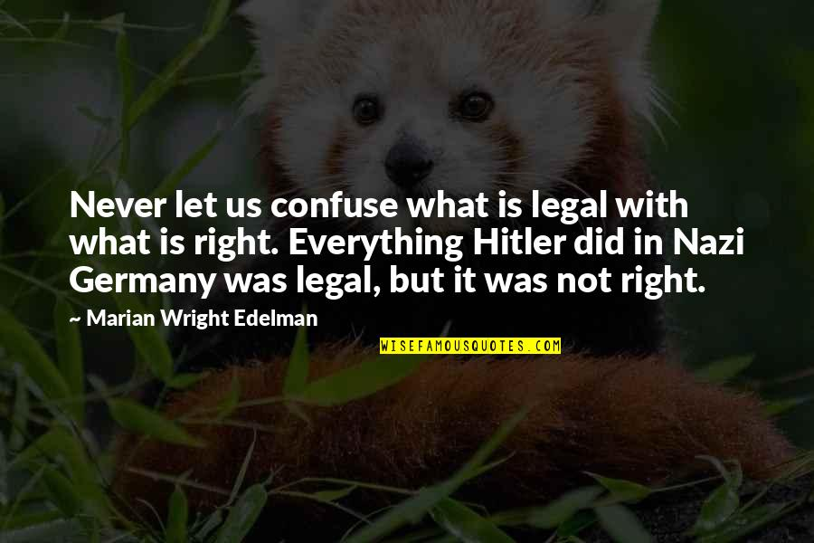 Principles Quotes By Marian Wright Edelman: Never let us confuse what is legal with