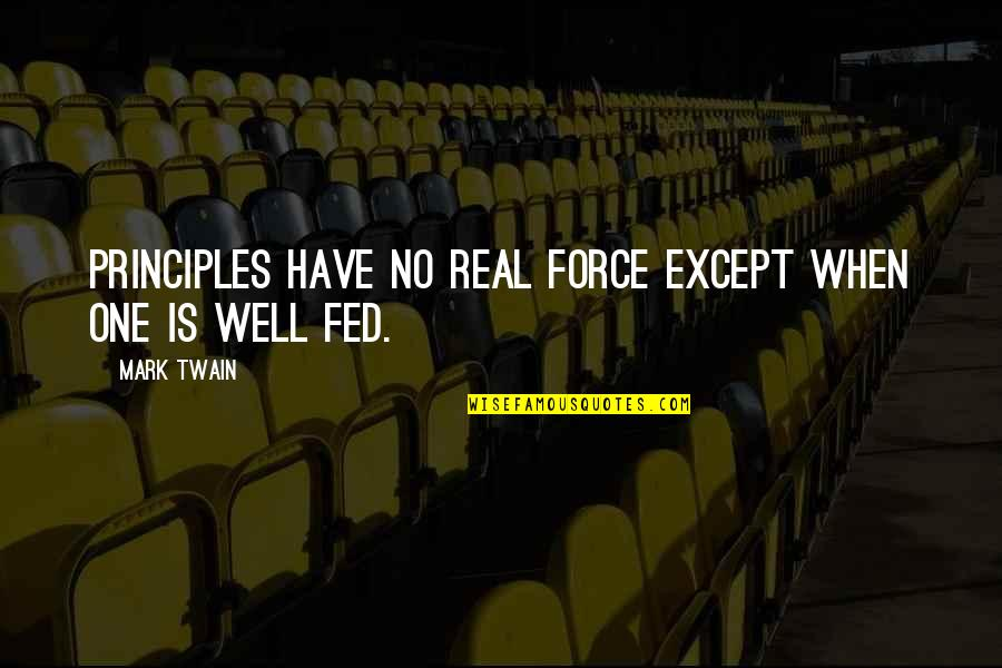 Principles Quotes By Mark Twain: Principles have no real force except when one